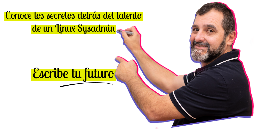 Conoce los secretos detrás del talento de un Linux Sysadmin. Escribe tu futuro.